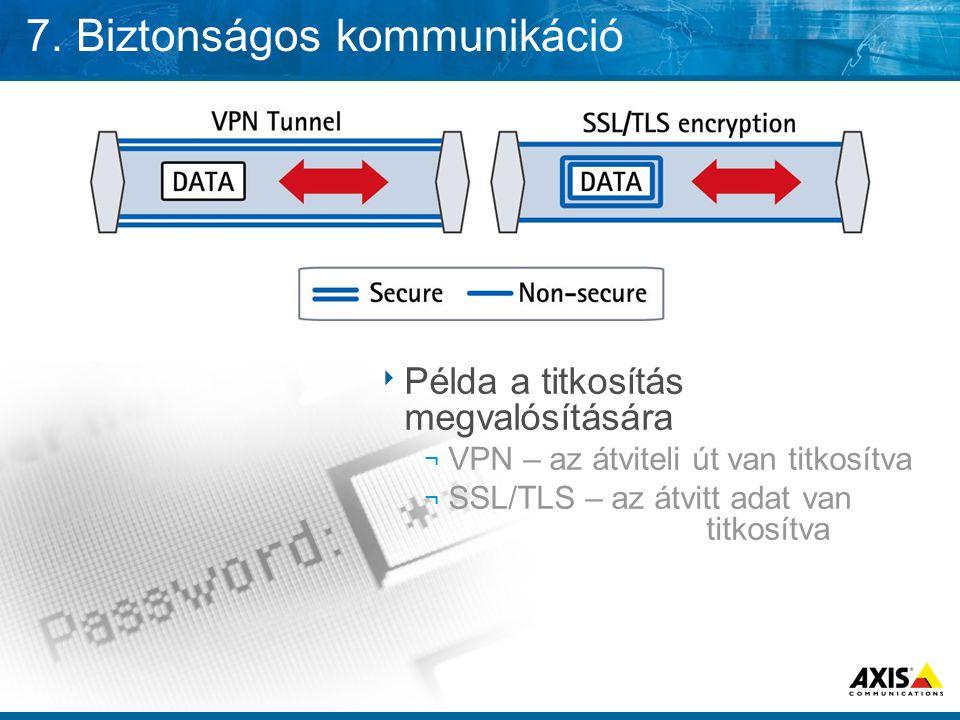 7. Biztonságos kommunikáció  Példa a titkosítás megvalósítására ¬ VPN – az átviteli út van titkosítva ¬ SSL/TLS – az átvitt adat van titkosítva