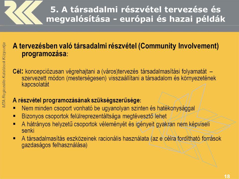 MTA Regionális Kutatások Központja 18 5. A társadalmi részvétel tervezése és megvalósítása - európai és hazai példák A tervezésben való társadalmi rés