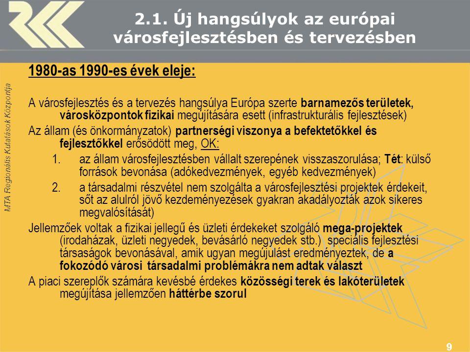 MTA Regionális Kutatások Központja 9 2.1. Új hangsúlyok az európai városfejlesztésben és tervezésben 1980-as 1990-es évek eleje: A városfejlesztés és