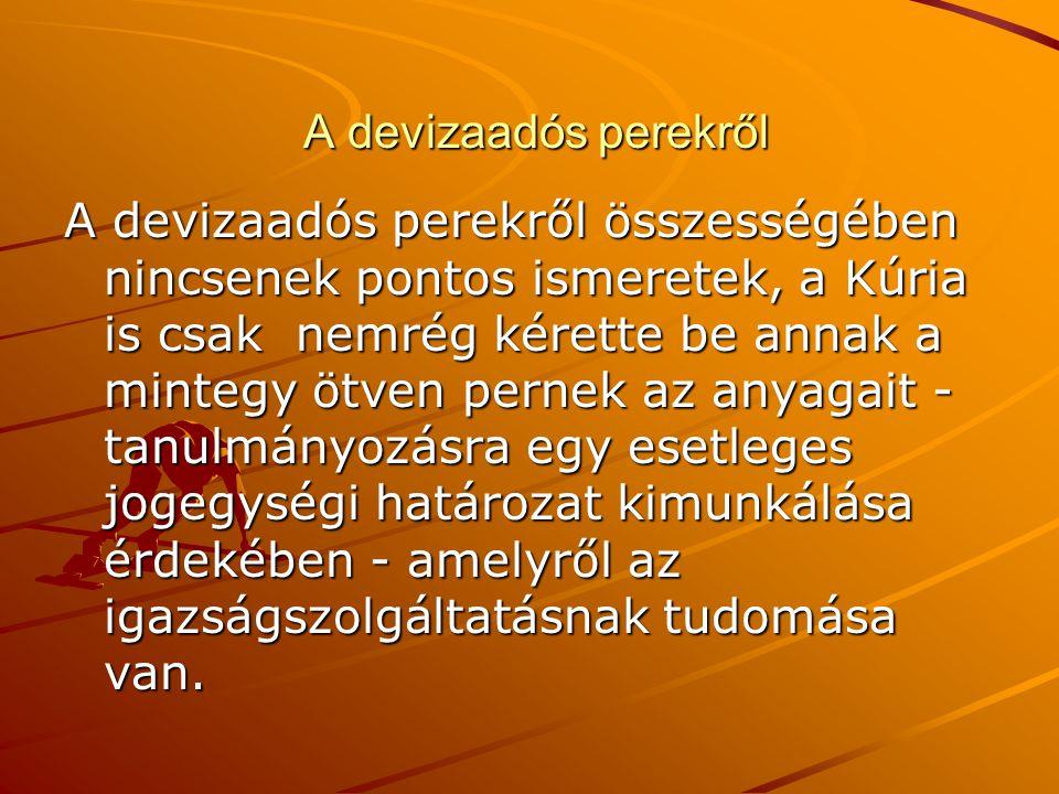 A devizaadós perekről A devizaadós perekről A devizaadós perekről összességében nincsenek pontos ismeretek, a Kúria is csak nemrég kérette be annak a