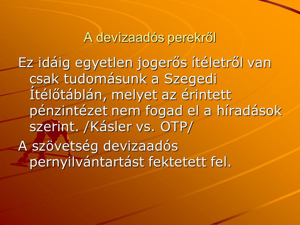 A devizaadós perekről Ez idáig egyetlen jogerős ítéletről van csak tudomásunk a Szegedi Ítélőtáblán, melyet az érintett pénzintézet nem fogad el a híradások szerint.