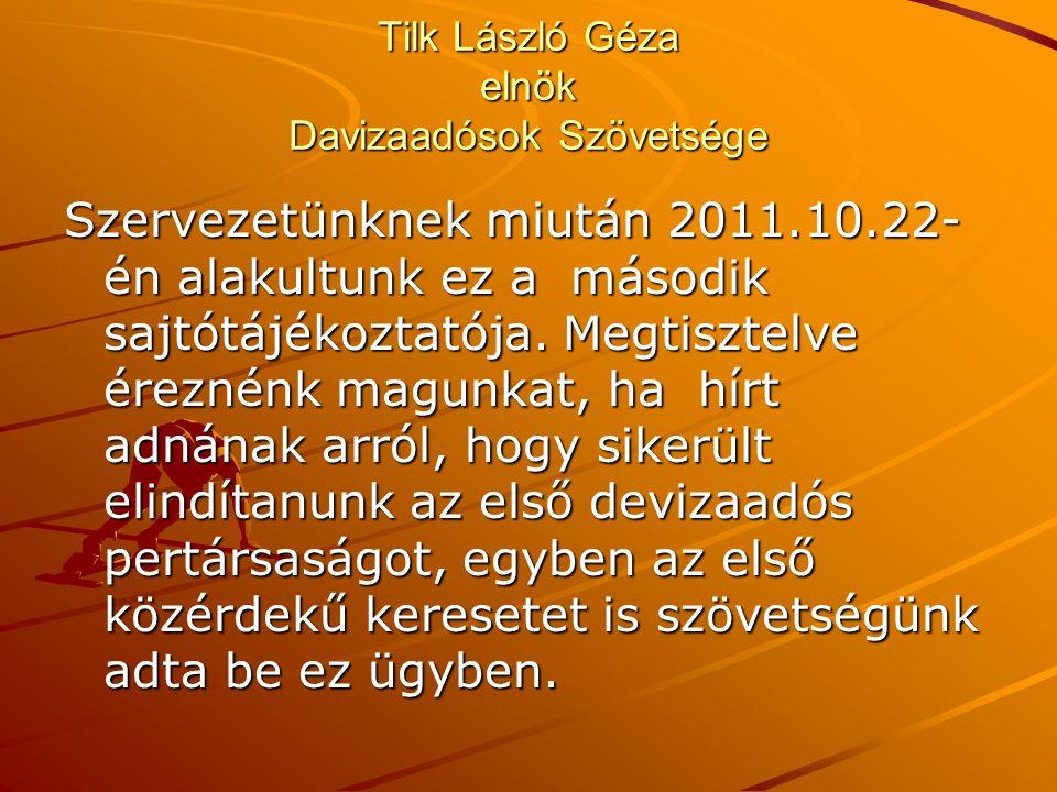 Tilk László Géza elnök Davizaadósok Szövetsége Szervezetünknek miután 2011.10.22- én alakultunk ez a második sajtótájékoztatója. Megtisztelve éreznénk