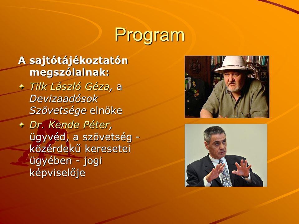 Program A sajtótájékoztatón megszólalnak: Tilk László Géza, a Devizaadósok Szövetsége elnöke Dr. Kende Péter, ügyvéd, a szövetség - közérdekű keresete