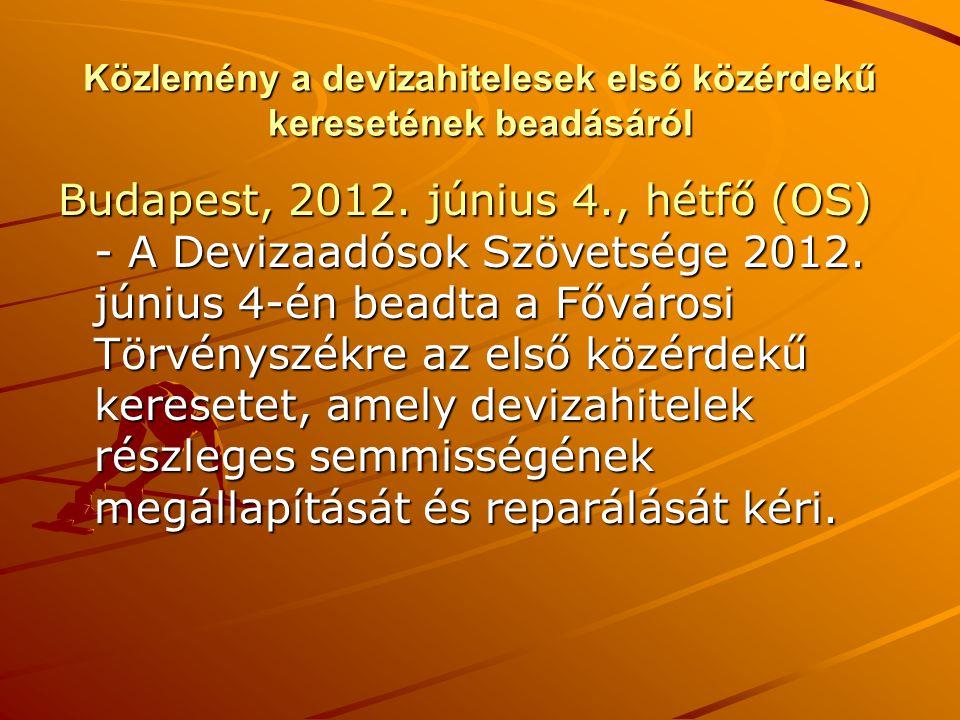 Közlemény a devizahitelesek első közérdekű keresetének beadásáról Budapest, 2012. június 4., hétfő (OS) - A Devizaadósok Szövetsége 2012. június 4-én