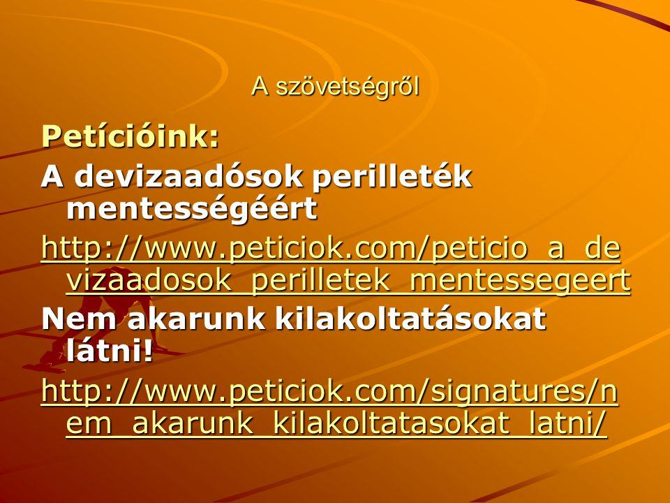 A szövetségről Petícióink: A devizaadósok perilleték mentességéért http://www.peticiok.com/peticio_a_de vizaadosok_perilletek_mentessegeert http://www.peticiok.com/peticio_a_de vizaadosok_perilletek_mentessegeert Nem akarunk kilakoltatásokat látni.