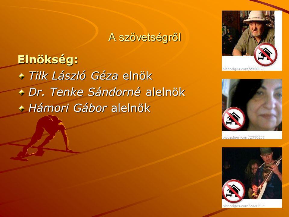A szövetségről Elnökség: Tilk László Géza elnök Dr. Tenke Sándorné alelnök Hámori Gábor alelnök