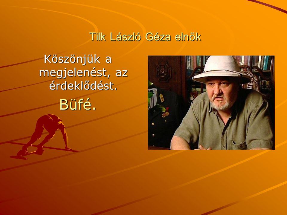 Tilk László Géza elnök Tilk László Géza elnök Köszönjük a megjelenést, az érdeklődést. Büfé.