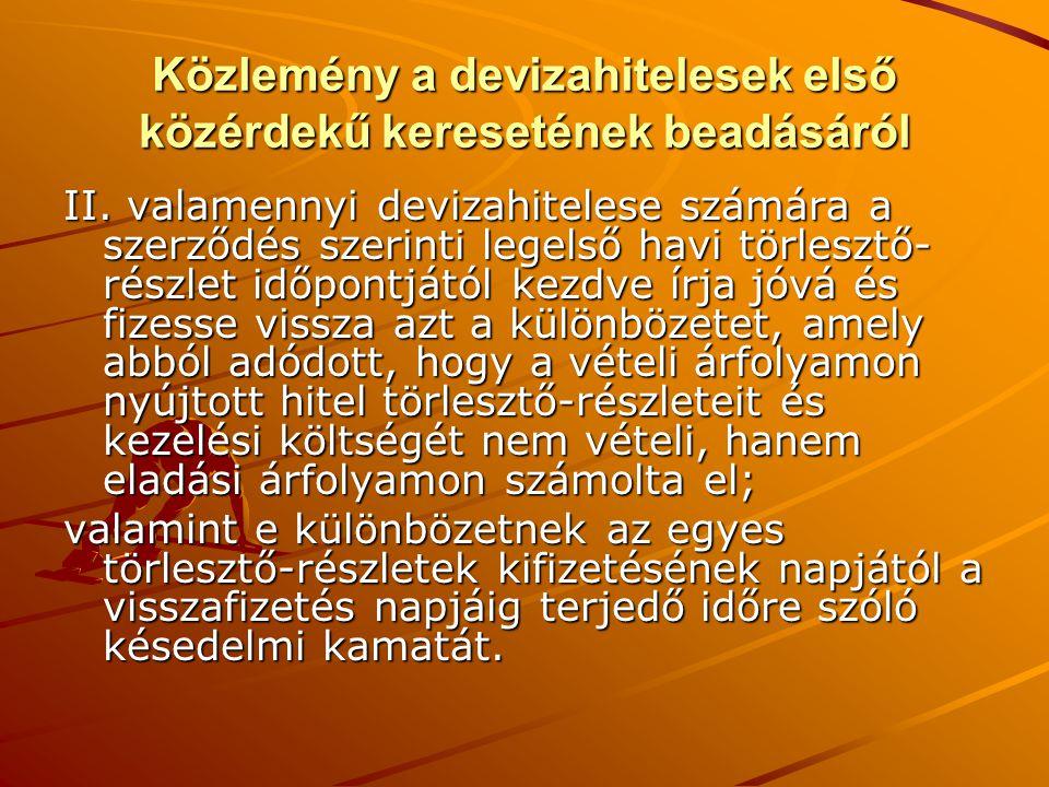Közlemény a devizahitelesek első közérdekű keresetének beadásáról II. valamennyi devizahitelese számára a szerződés szerinti legelső havi törlesztő- r