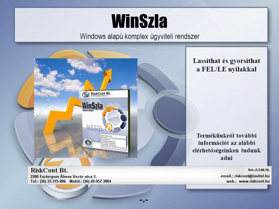 WinSzla Windows alapú komplex ügyviteli rendszer Lassíthat és gyorsíthat a FEL/LE nyilakkal Termékünkről további információt az alábbi elérhetőségeinken tudunk adni -.-