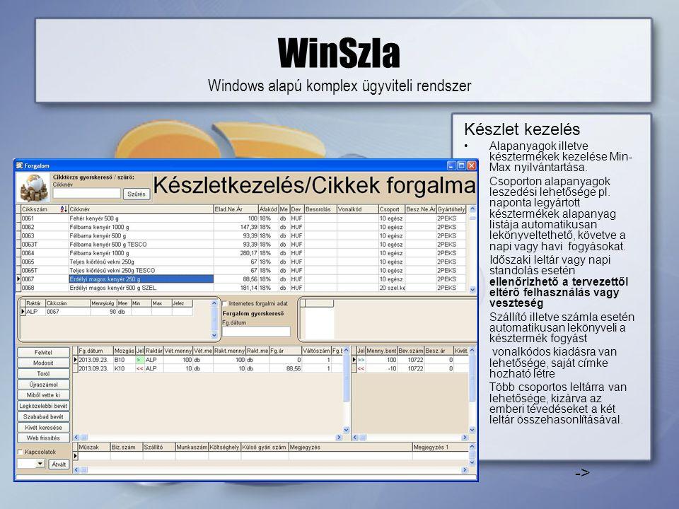 WinSzla Windows alapú komplex ügyviteli rendszer Készlet kezelés •Alapanyagok illetve késztermékek kezelése Min- Max nyilvántartása.