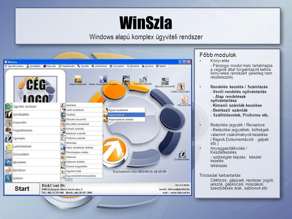 WinSzla Windows alapú komplex ügyviteli rendszer Főbb modulok •Könyvelés - Pénzügyi modul mely tartalmazza a cégünk által forgalmazott kettős könyvelési rendszert (jelenleg nem részletezzük) •Rendelés kezelés / Számlázás - Vevői rendelés nyilvántartás - Alap rendelések nyilvántartása - Kimenő számlák kezelése - Beérkező számlák - Szállítólevelek, Proforma stb.