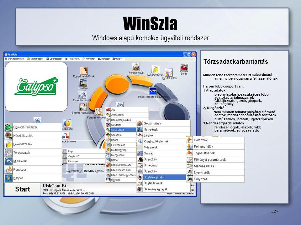 WinSzla Windows alapú komplex ügyviteli rendszer Törzsadat karbantartás Minden rendszerparaméter itt módosítható amennyiben joga van a felhasználónak Három főbb csoport van: 1 Alap adatok bizonylatoláshoz szükséges főbb adatokat tartalmazza, pl.