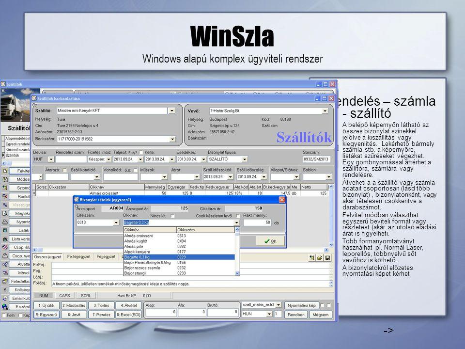 WinSzla Windows alapú komplex ügyviteli rendszer Rendelés – számla - szállító •A belépő képernyőn látható az összes bizonylat színekkel jelölve a kiszállítás vagy kiegyenlítés.