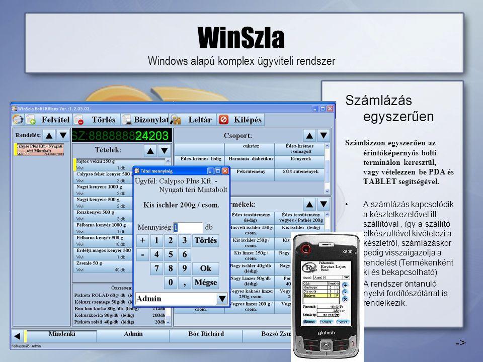WinSzla Windows alapú komplex ügyviteli rendszer Számlázás egyszerűen Számlázzon egyszerűen az érintőképernyős bolti terminálon keresztül, vagy vételezzen be PDA és TABLET segítségével.