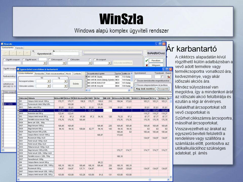 WinSzla Windows alapú komplex ügyviteli rendszer Ár karbantartó •A cikktörzs alapadatán kívül rögzíthető külön adatbázisban a vevő adott termékre vagy termékcsoportra vonatkozó ára, kedvezménye, vagy akár időszaki akciós ára.