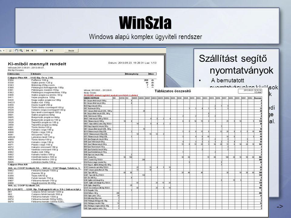 WinSzla Windows alapú komplex ügyviteli rendszer Szállítást segítő nyomtatványok • A bemutatott nyomtatványokon kívül sok felhasználót segítő listák széles választéka áll rendelkezésre, sőt egyedi formázásra is lehetősége van lásd következő oldal.
