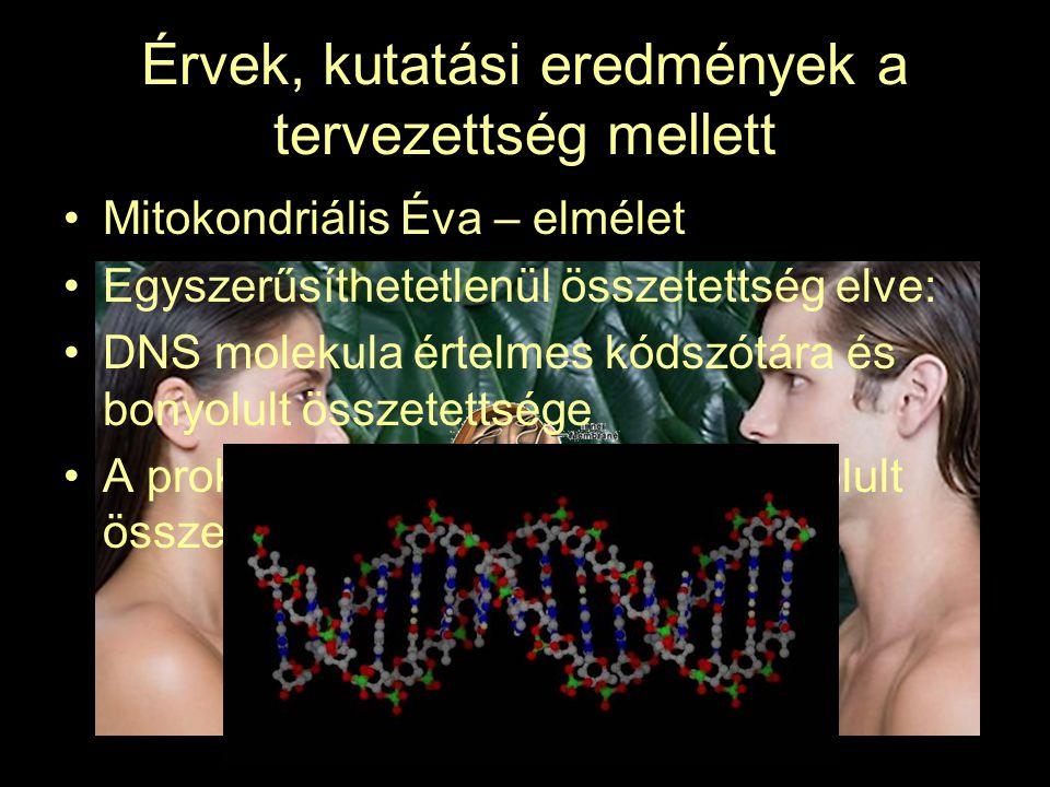 Érvek, kutatási eredmények a tervezettség mellett •Mitokondriális Éva – elmélet •Egyszerűsíthetetlenül összetettség elve: •DNS molekula értelmes kódszótára és bonyolult összetettsége •A prokarióta flagellum (csilló) bonyolult összetettsége