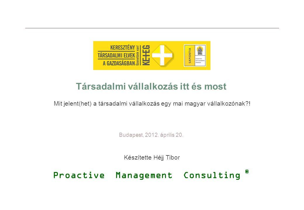 Budapest, 2012. április 20. Társadalmi vállalkozás itt és most Proactive Management Consulting ® Készítette Héjj Tibor Mit jelent(het) a társadalmi vá