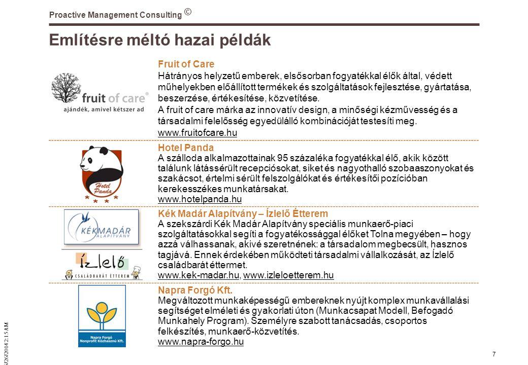 © 6/26/2014 2:16 AM Proactive Management Consulting 7 Említésre méltó hazai példák Fruit of Care Hátrányos helyzetű emberek, elsősorban fogyatékkal élők által, védett műhelyekben előállított termékek és szolgáltatások fejlesztése, gyártatása, beszerzése, értékesítése, közvetítése.