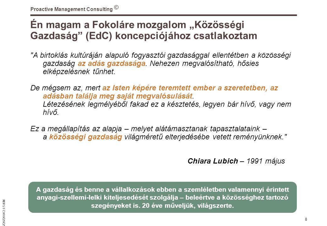 """© 6/26/2014 2:16 AM Proactive Management Consulting 8 Én magam a Fokoláre mozgalom """"Közösségi Gazdaság"""" (EdC) koncepciójához csatlakoztam"""