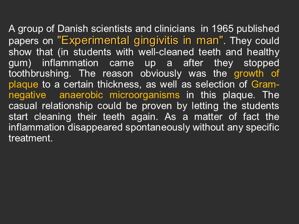 Experimental gingivitis in man A group of Danish scientists and clinicians in 1965 published papers on Experimental gingivitis in man .