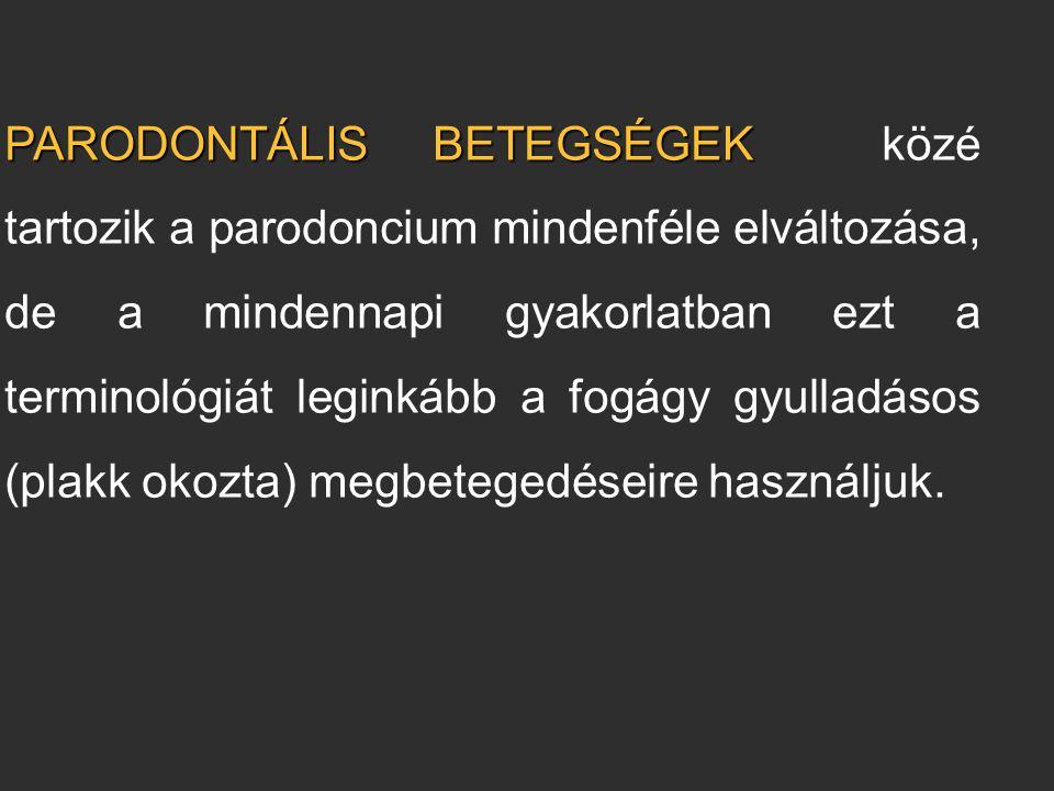 PARODONTÁLIS BETEGSÉGEK PARODONTÁLIS BETEGSÉGEK közé tartozik a parodoncium mindenféle elváltozása, de a mindennapi gyakorlatban ezt a terminológiát l