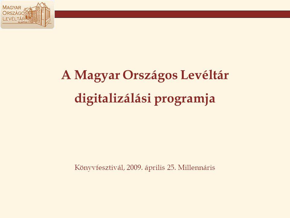 A Magyar Országos Levéltár digitalizálási programja Könyvfesztivál, 2009. április 25. Millennáris