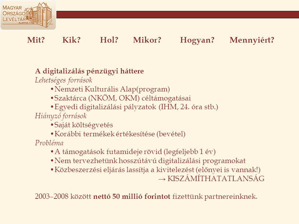Mit?Kik?Hol?Mikor?Hogyan?Mennyiért? A digitalizálás pénzügyi háttere Lehetséges források •Nemzeti Kulturális Alap(program) •Szaktárca (NKÖM, OKM) célt