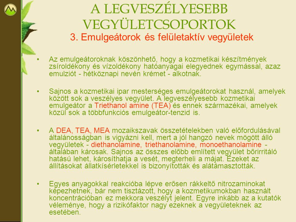 A LEGVESZÉLYESEBB VEGYÜLETCSOPORTOK 3. Emulgeátorok és felületaktív vegyületek •Az emulgeátoroknak köszönhető, hogy a kozmetikai készítmények zsíroldé