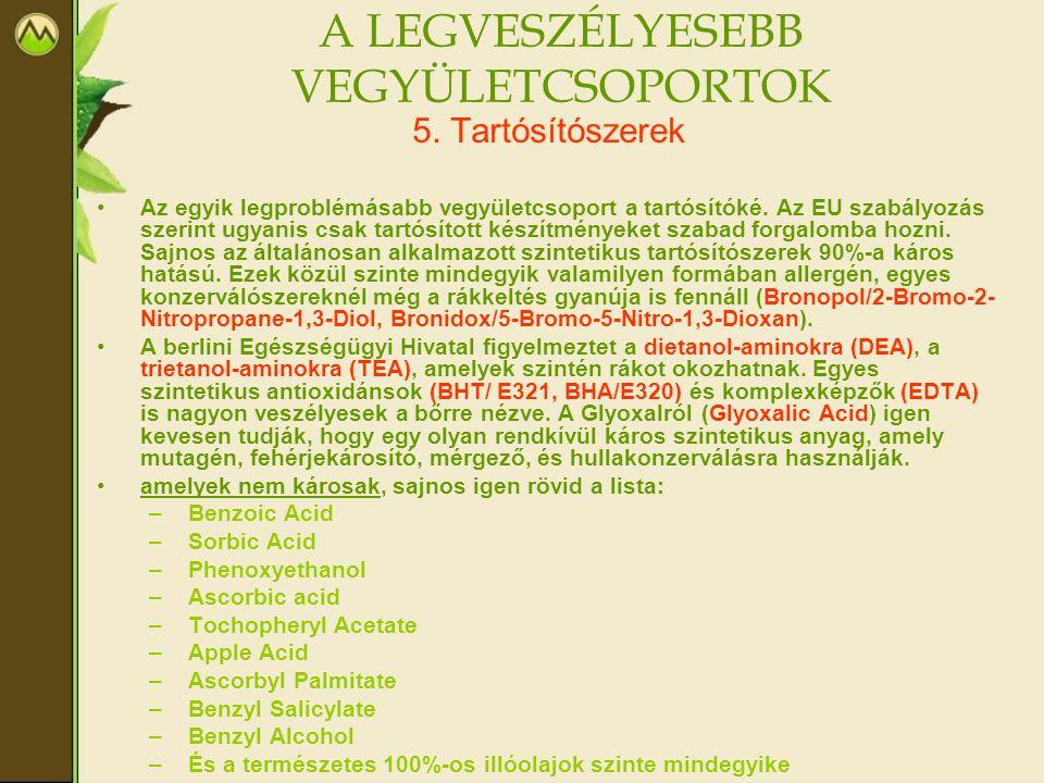 A LEGVESZÉLYESEBB VEGYÜLETCSOPORTOK 5. Tartósítószerek •Az egyik legproblémásabb vegyületcsoport a tartósítóké. Az EU szabályozás szerint ugyanis csak