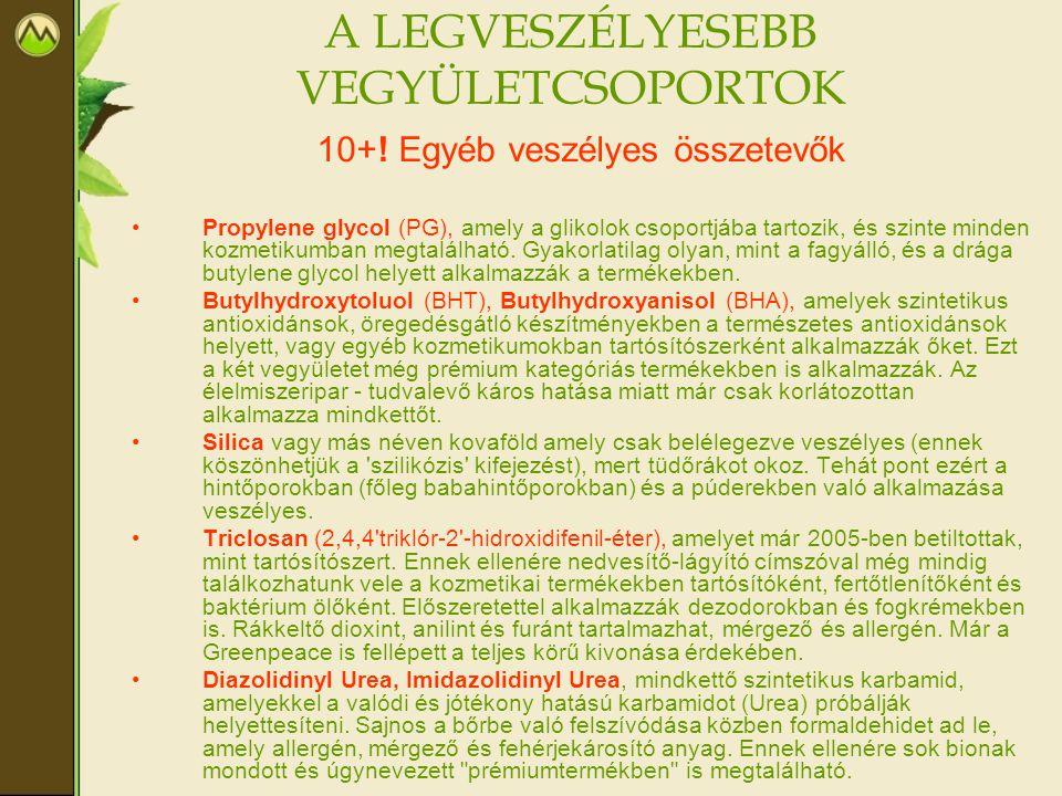 A LEGVESZÉLYESEBB VEGYÜLETCSOPORTOK 10+! Egyéb veszélyes összetevők •Propylene glycol (PG), amely a glikolok csoportjába tartozik, és szinte minden ko