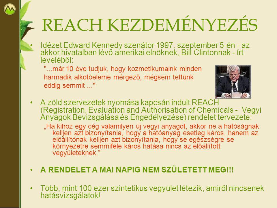 REACH KEZDEMÉNYEZÉS •Idézet Edward Kennedy szenátor 1997. szeptember 5-én - az akkor hivatalban lévő amerikai elnöknek, Bill Clintonnak - írt levelébő