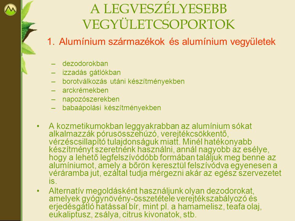 A LEGVESZÉLYESEBB VEGYÜLETCSOPORTOK 1.Alumínium származékok és alumínium vegyületek –dezodorokban –izzadás gátlókban –borotválkozás utáni készítmények