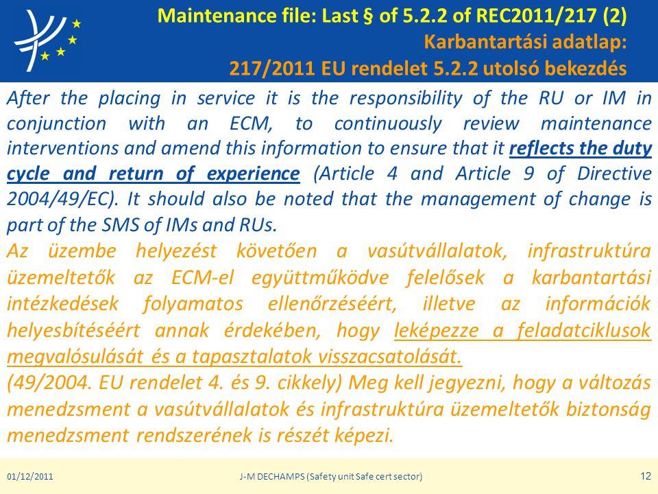 Maintenance file: Last § of 5.2.2 of REC2011/217 (2) Karbantartási adatlap: 217/2011 EU rendelet 5.2.2 utolsó bekezdés After the placing in service it