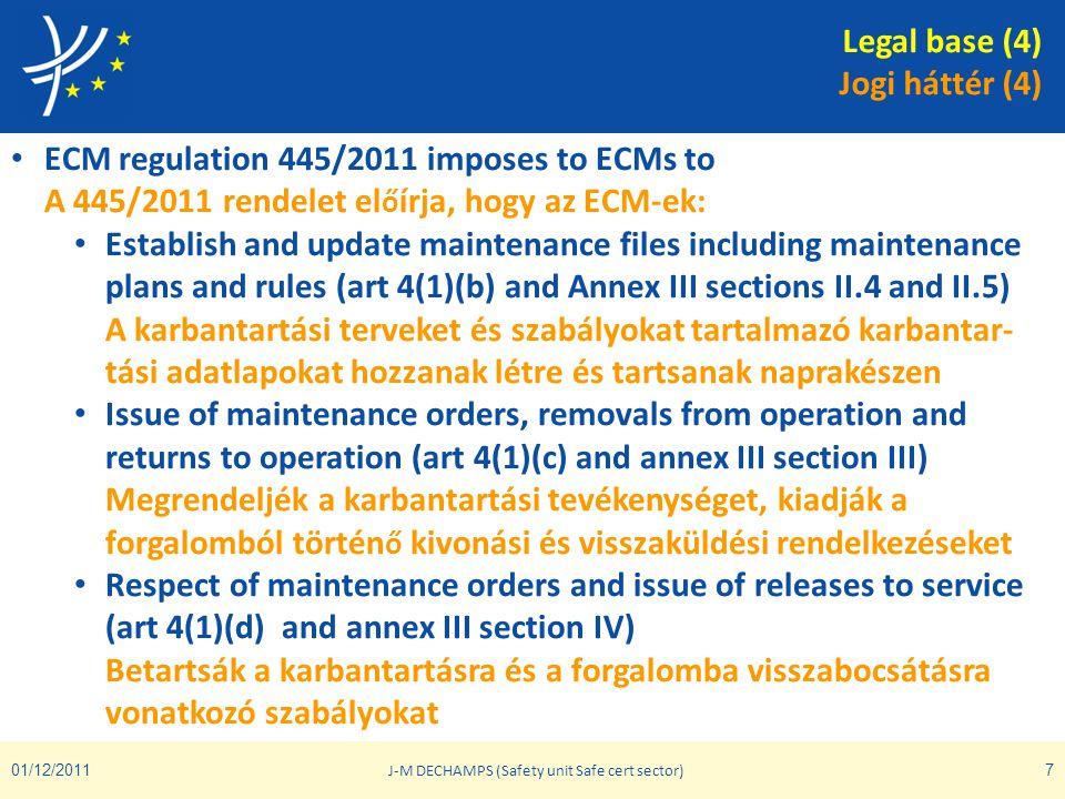01/12/2011 J-M DECHAMPS (Safety unit Safe cert sector) 7 • ECM regulation 445/2011 imposes to ECMs to A 445/2011 rendelet el ő írja, hogy az ECM-ek: •