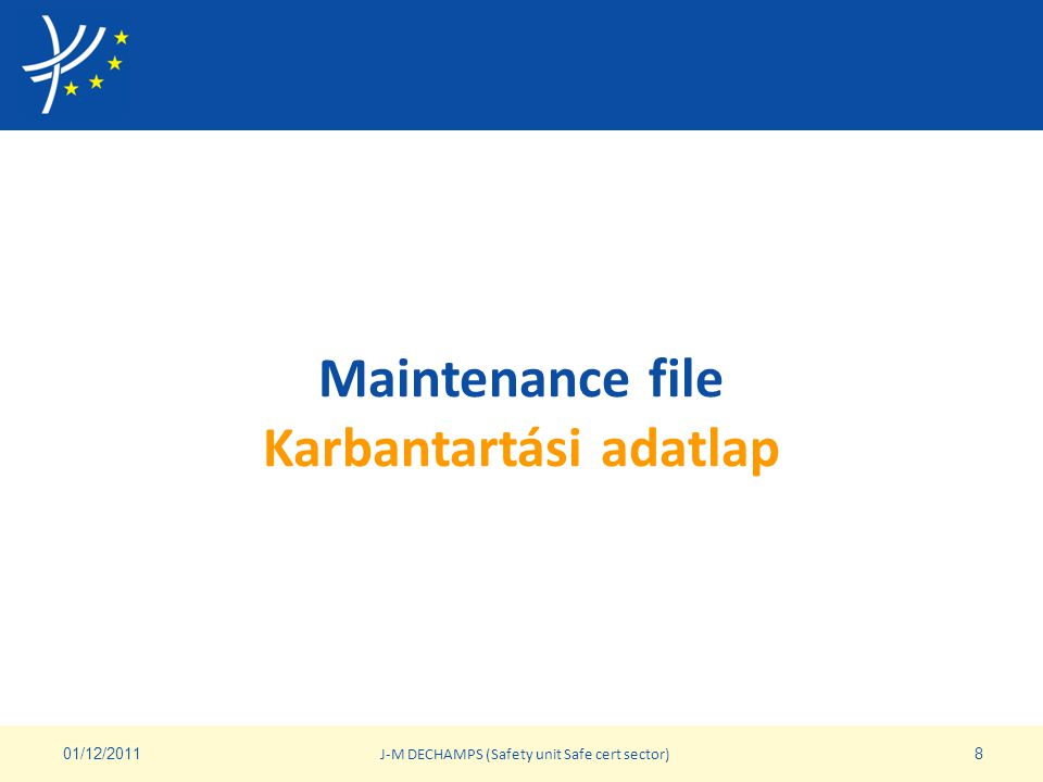 Maintenance file (1) Karbantartási adatlap (1) • The maintenance file is established and updated by the ECM: A karbantartási adatlapokat az ECM hozza létre és tartja naprakészen • Sections II.4 and II.5 of the annex III of the ECM Regulation 445/2011.