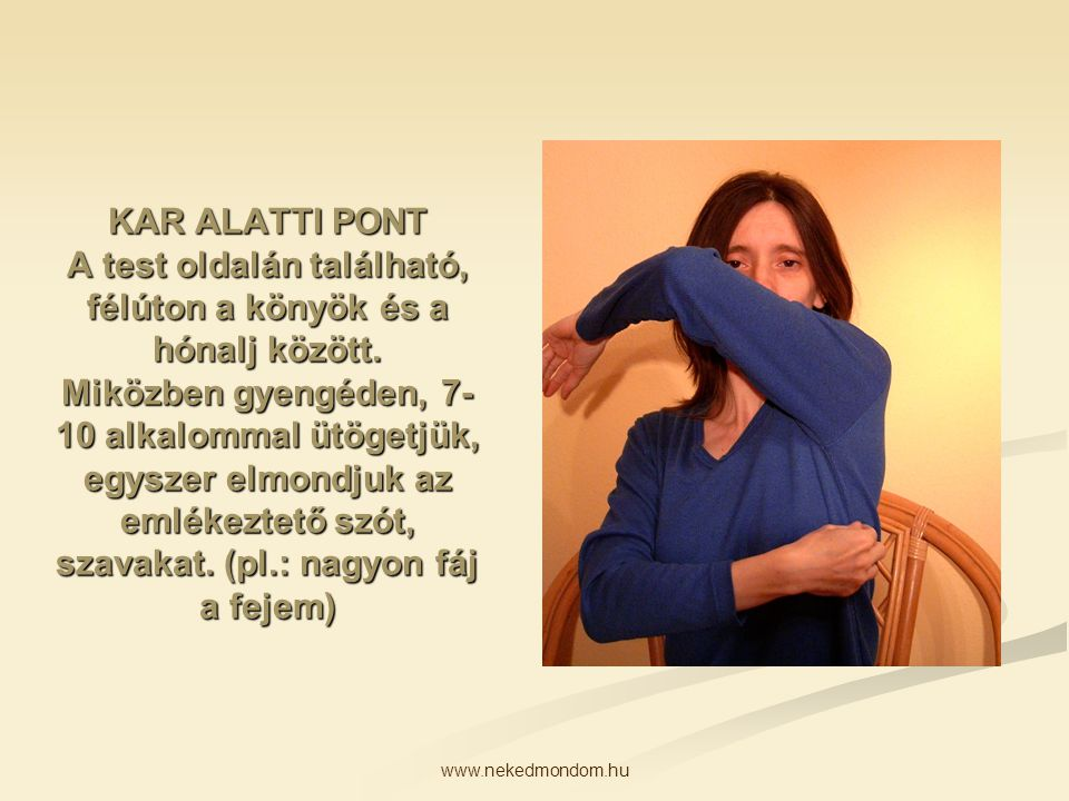 www.nekedmondom.hu KAR ALATTI PONT A test oldalán található, félúton a könyök és a hónalj között. Miközben gyengéden, 7- 10 alkalommal ütögetjük, egys