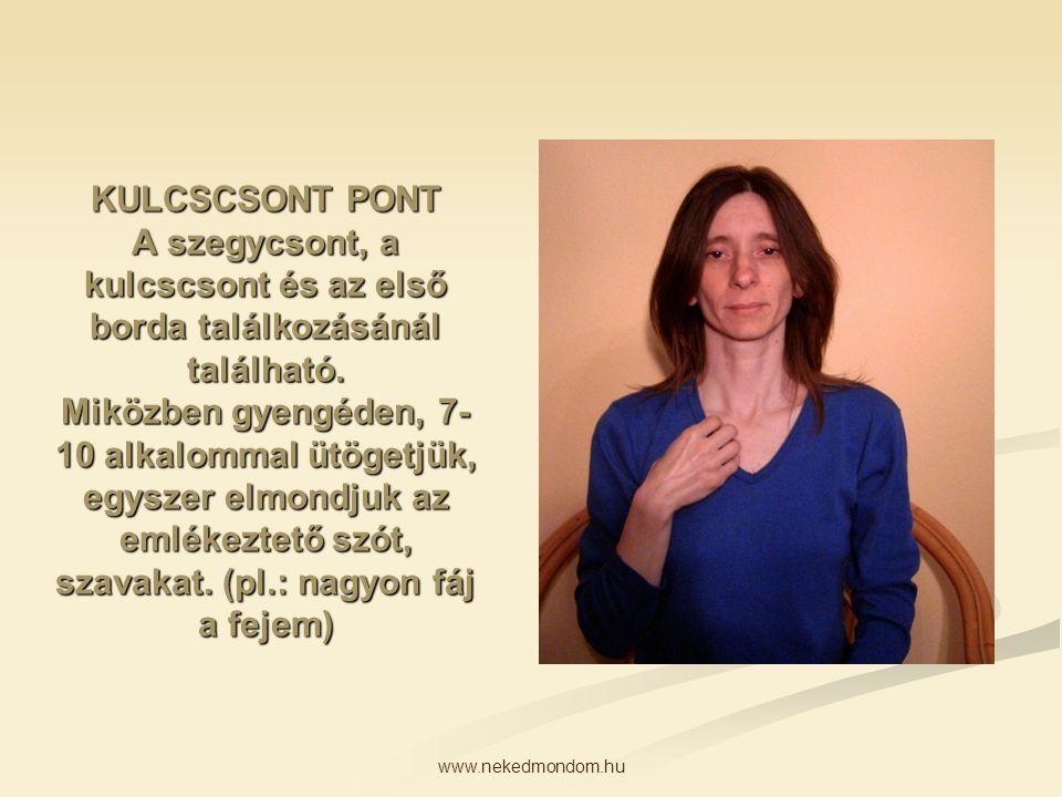 www.nekedmondom.hu KULCSCSONT PONT A szegycsont, a kulcscsont és az első borda találkozásánál található. Miközben gyengéden, 7- 10 alkalommal ütögetjü
