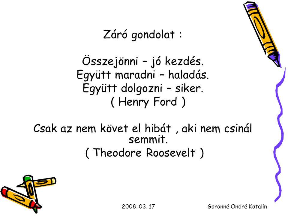 2008. 03. 17Goronné Ondré Katalin Záró gondolat : Összejönni – jó kezdés.