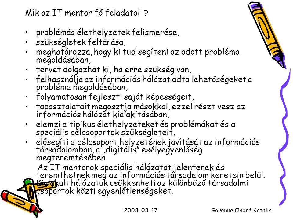 2008. 03. 17Goronné Ondré Katalin Mik az IT mentor fő feladatai .