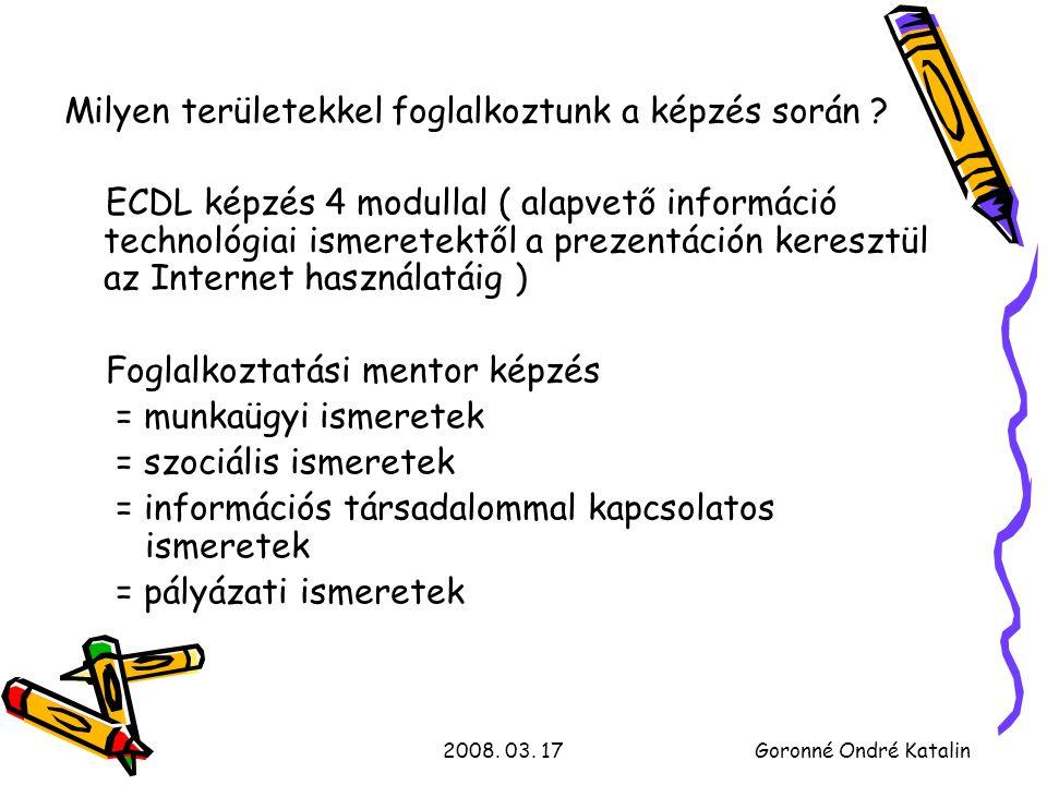 2008. 03. 17Goronné Ondré Katalin Milyen területekkel foglalkoztunk a képzés során .