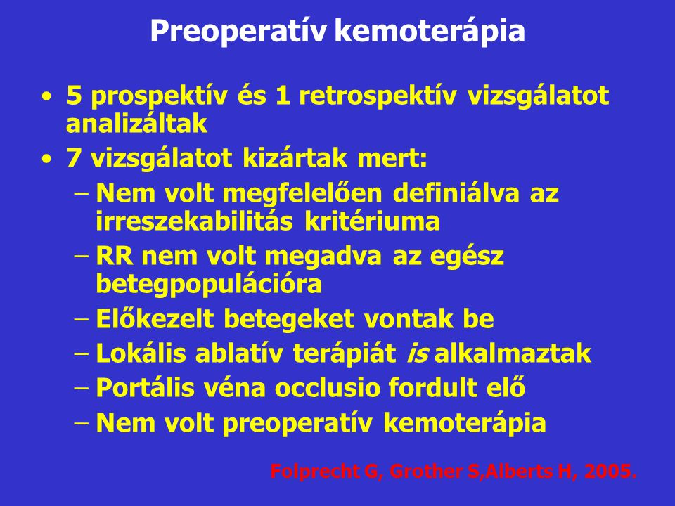 •5 prospektív és 1 retrospektív vizsgálatot analizáltak •7 vizsgálatot kizártak mert: –Nem volt megfelelően definiálva az irreszekabilitás kritériuma