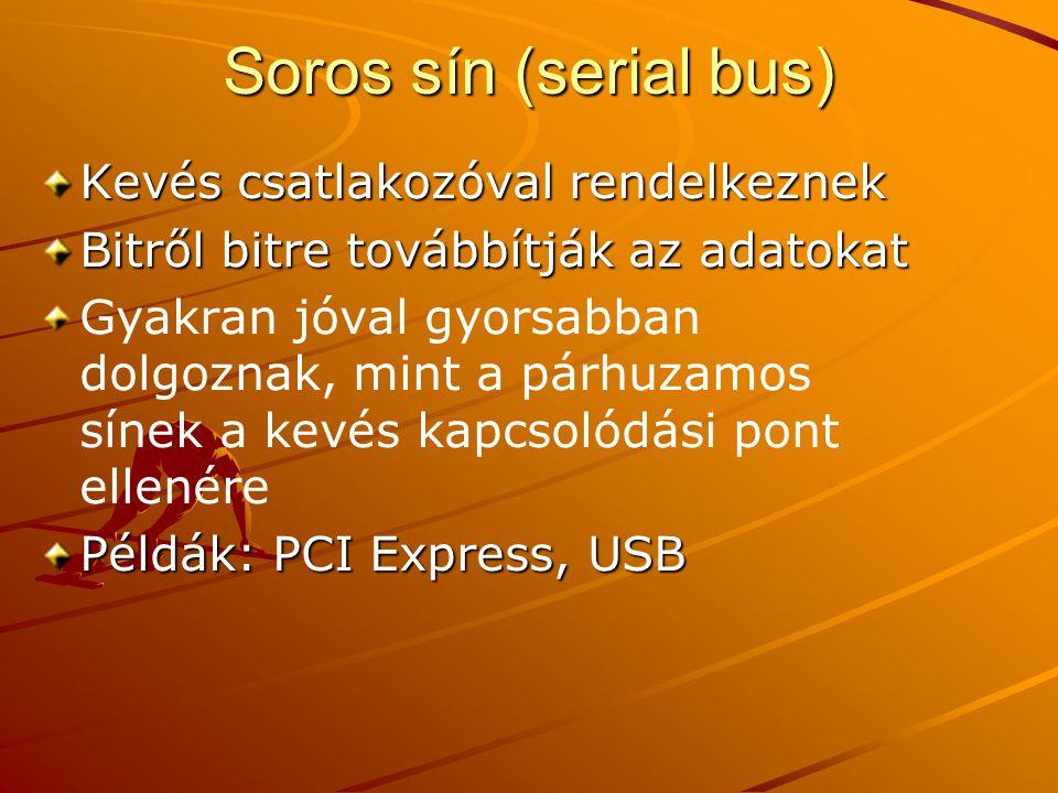 Soros sín (serial bus) Kevés csatlakozóval rendelkeznek Bitről bitre továbbítják az adatokat Gyakran jóval gyorsabban dolgoznak, mint a párhuzamos sínek a kevés kapcsolódási pont ellenére Példák: PCI Express, USB