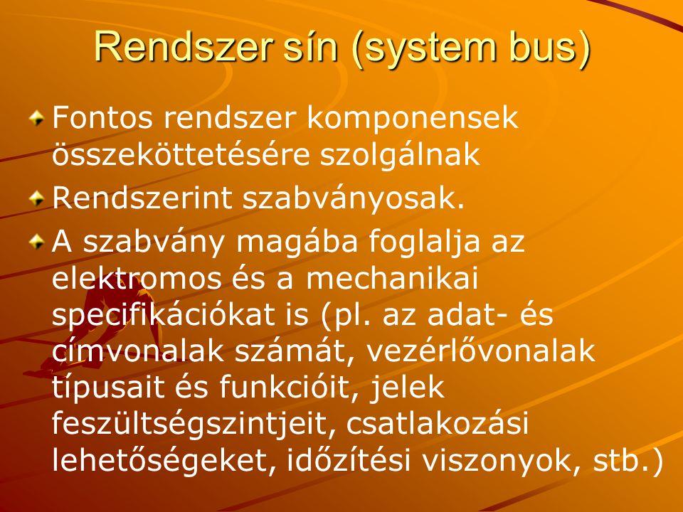 Rendszer sín (system bus) Fontos rendszer komponensek összeköttetésére szolgálnak Rendszerint szabványosak.