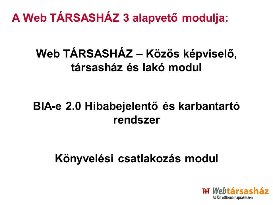 A Web TÁRSASHÁZ 3 alapvető modulja: Web TÁRSASHÁZ – Közös képviselő, társasház és lakó modul BIA-e 2.0 Hibabejelentő és karbantartó rendszer Könyvelés