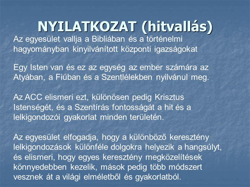 NYILATKOZAT (hitvallás) Az egyesület vallja a Bibliában és a történelmi hagyományban kinyilvánított központi igazságokat Egy Isten van és ez az egység
