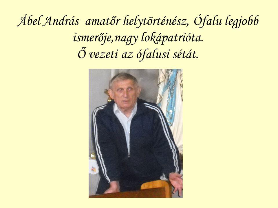 Ábel András amatőr helytörténész, Ófalu legjobb ismerője,nagy lokápatrióta. Ő vezeti az ófalusi sétát.