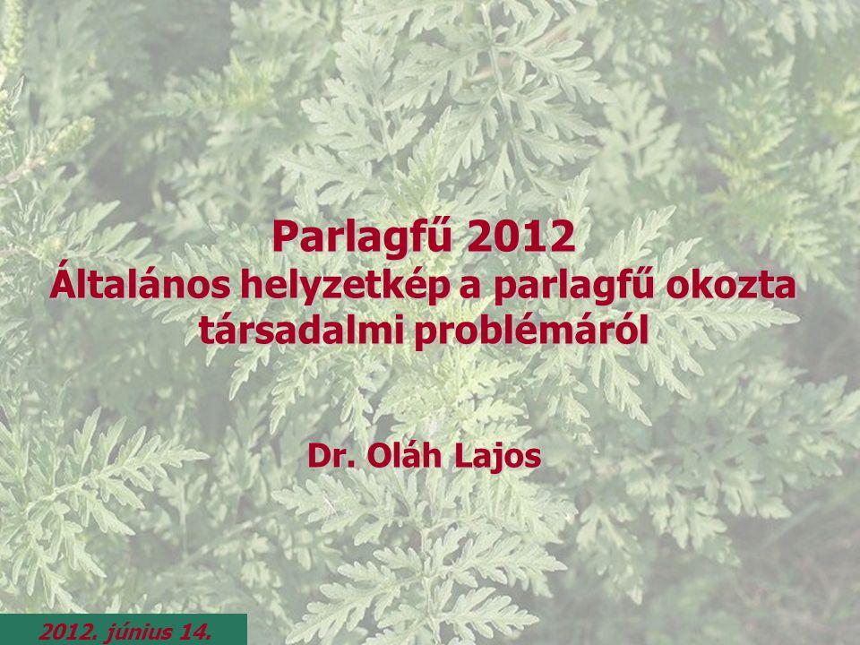 Parlagfű 2012 Általános helyzetkép a parlagfű okozta társadalmi problémáról Dr. Oláh Lajos 2012. június 14.