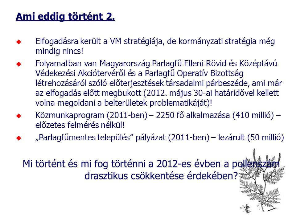 Ami eddig történt 2.  Elfogadásra került a VM stratégiája, de kormányzati stratégia még mindig nincs!  Folyamatban van Magyarország Parlagfű Elleni