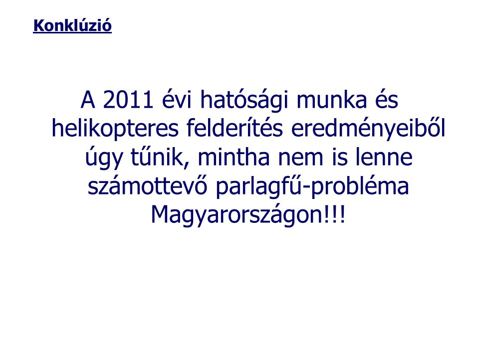 Konklúzió A 2011 évi hatósági munka és helikopteres felderítés eredményeiből úgy tűnik, mintha nem is lenne számottevő parlagfű-probléma Magyarországo